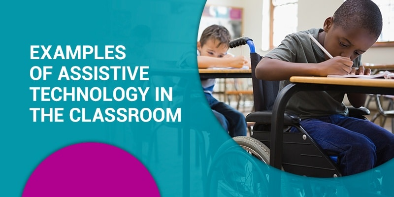 Examples of Assistive Technology in the Classroom